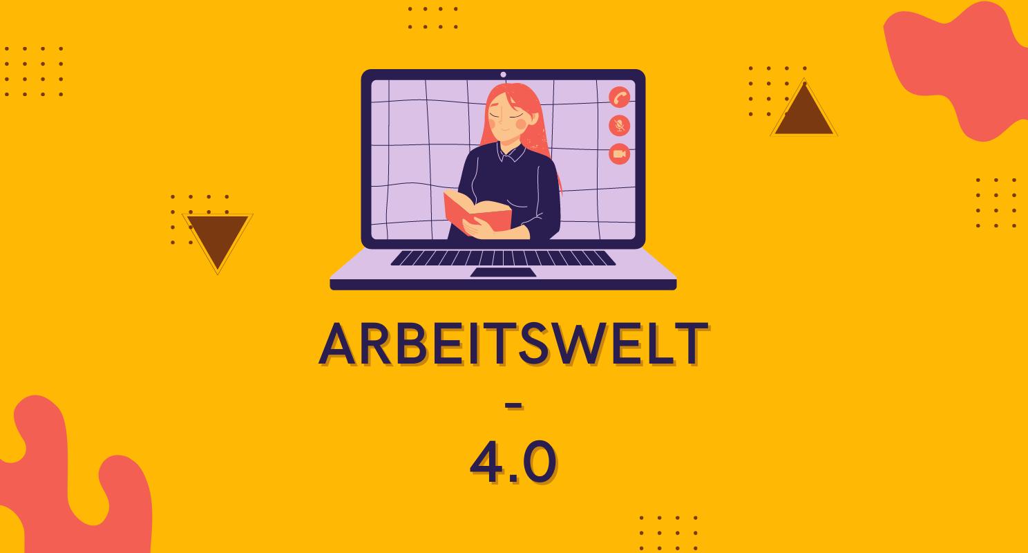Arbeitswelt 4.0 – Warum es sich lohnt, die Art wie wir arbeiten, neu zu denken.